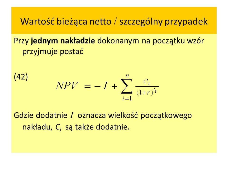 Wartość bieżąca netto / szczególny przypadek Przy jednym nakładzie dokonanym na początku wzór przyjmuje postać (42) Gdzie dodatnie I oznacza wielkość