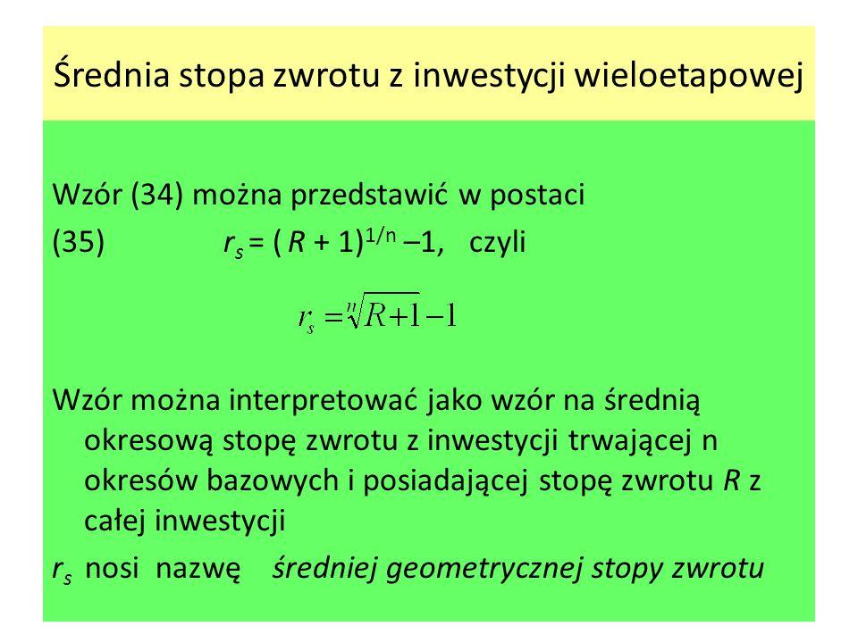 Średnia stopa zwrotu z inwestycji wieloetapowej Wzór (34) można przedstawić w postaci (35)r s = ( R + 1) 1/n –1, czyli Wzór można interpretować jako w
