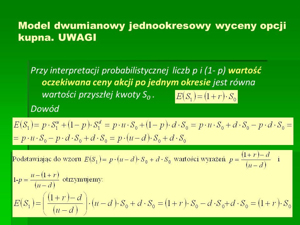 Model dwumianowy jednookresowy wyceny opcji kupna. UWAGI Przy interpretacji probabilistycznej liczb p i (1- p) wartość oczekiwana ceny akcji po jednym