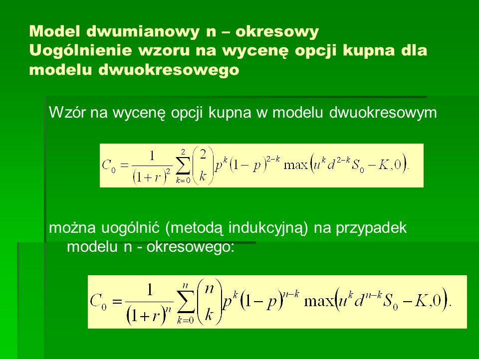 Model dwumianowy n – okresowy Uogólnienie wzoru na wycenę opcji kupna dla modelu dwuokresowego Wzór na wycenę opcji kupna w modelu dwuokresowym można