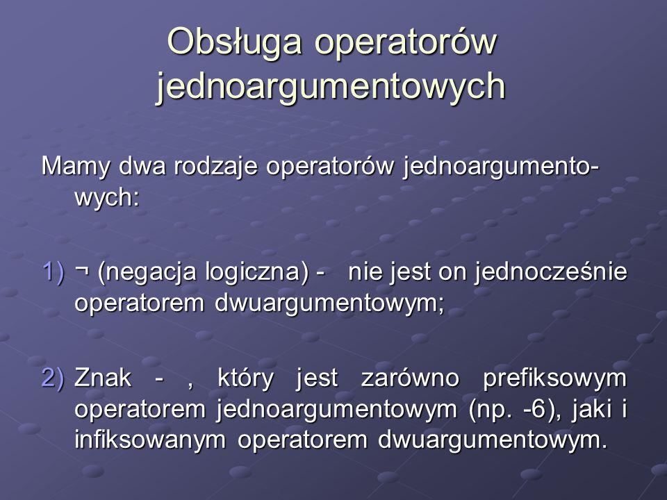 Obsługa operatorów jednoargumentowych Mamy dwa rodzaje operatorów jednoargumento- wych: 1)¬ (negacja logiczna) - nie jest on jednocześnie operatorem d