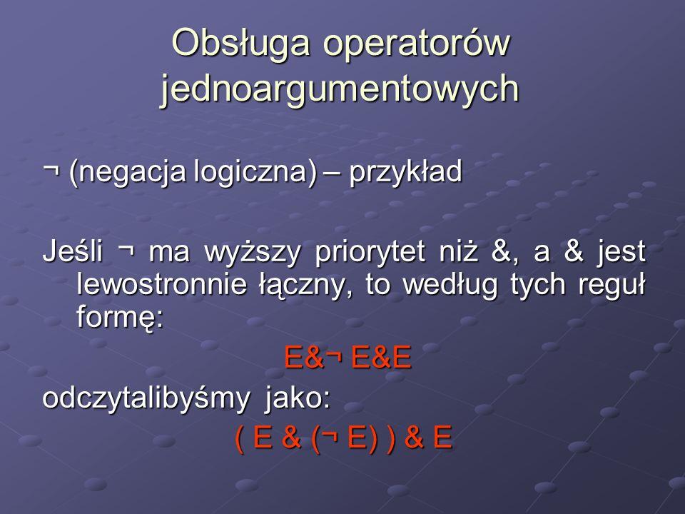 Obsługa operatorów jednoargumentowych ¬ (negacja logiczna) – przykład Jeśli ¬ ma wyższy priorytet niż &, a & jest lewostronnie łączny, to według tych