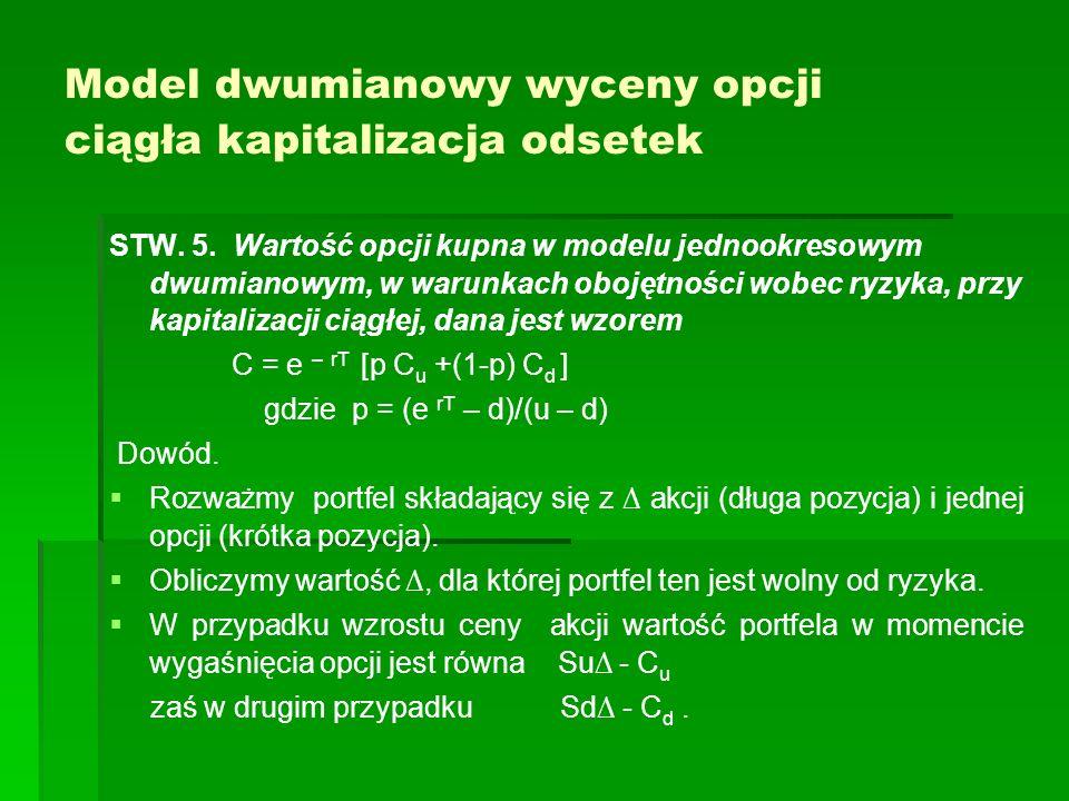 Model dwumianowy wyceny opcji ciągła kapitalizacja odsetek STW. 5. Wartość opcji kupna w modelu jednookresowym dwumianowym, w warunkach obojętności wo