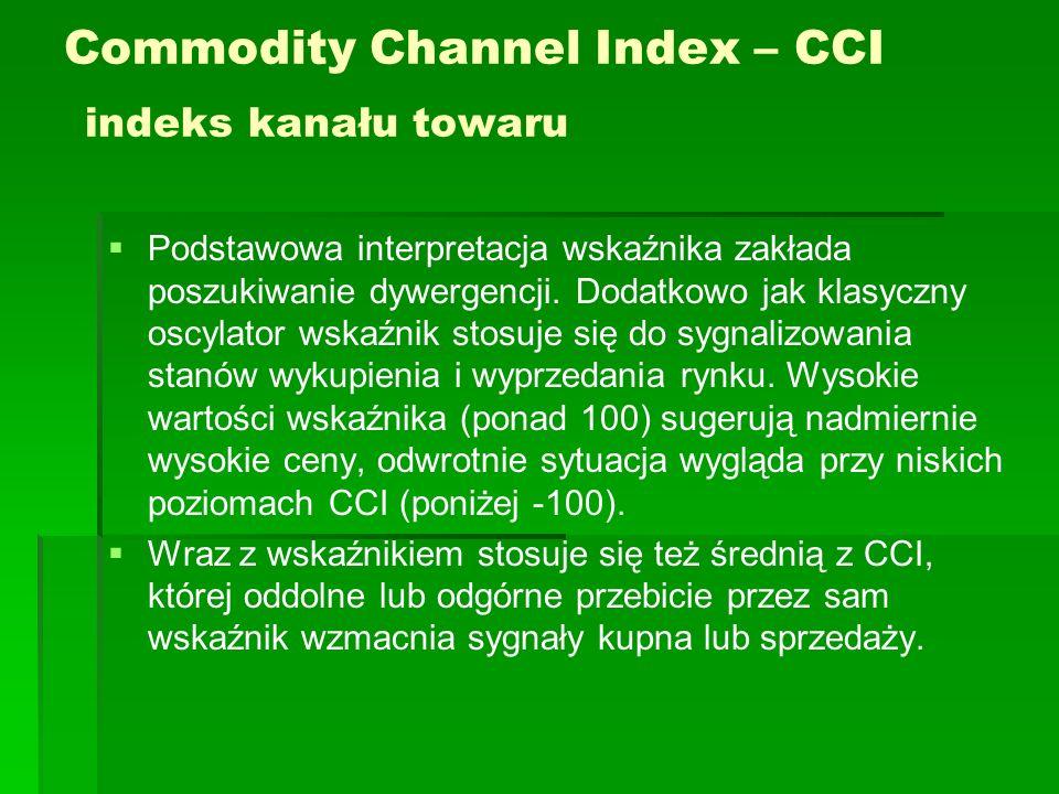 Commodity Channel Index – CCI indeks kanału towaru Podstawowa interpretacja wskaźnika zakłada poszukiwanie dywergencji. Dodatkowo jak klasyczny oscyla