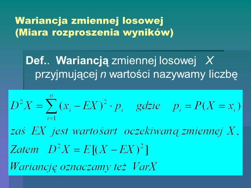 Wariancja zmiennej losowej (Miara rozproszenia wyników) Def.. Wariancją zmiennej losowej X przyjmującej n wartości nazywamy liczbę
