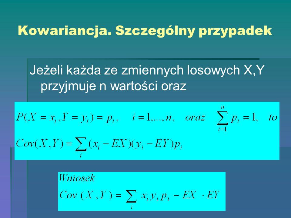 Kowariancja. Szczególny przypadek Jeżeli każda ze zmiennych losowych X,Y przyjmuje n wartości oraz