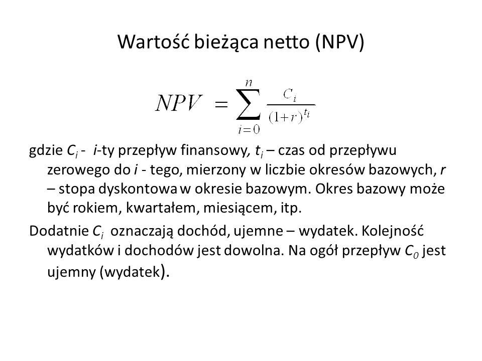Wartość bieżąca netto (NPV) gdzie C i - i-ty przepływ finansowy, t i – czas od przepływu zerowego do i - tego, mierzony w liczbie okresów bazowych, r
