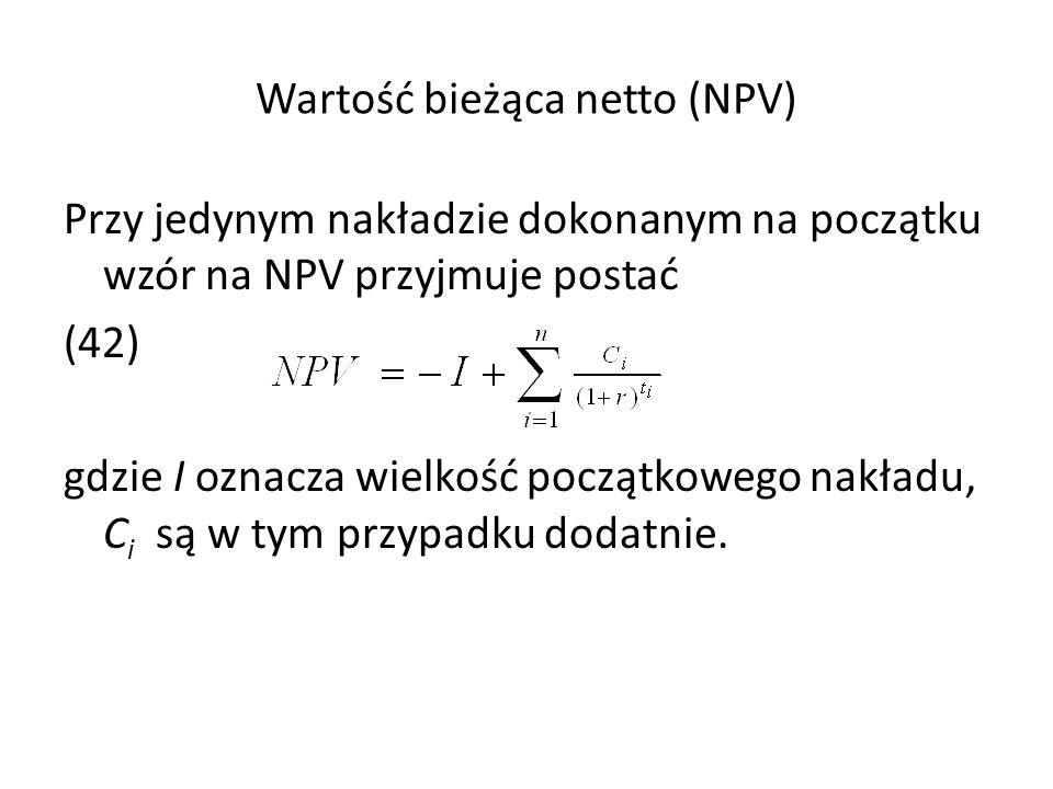Wartość bieżąca netto (NPV) Przy jedynym nakładzie dokonanym na początku wzór na NPV przyjmuje postać (42) gdzie I oznacza wielkość początkowego nakła