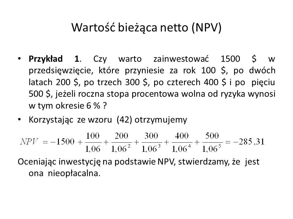 Wartość bieżąca netto (NPV) Przykład 1. Czy warto zainwestować 1500 $ w przedsięwzięcie, które przyniesie za rok 100 $, po dwóch latach 200 $, po trze