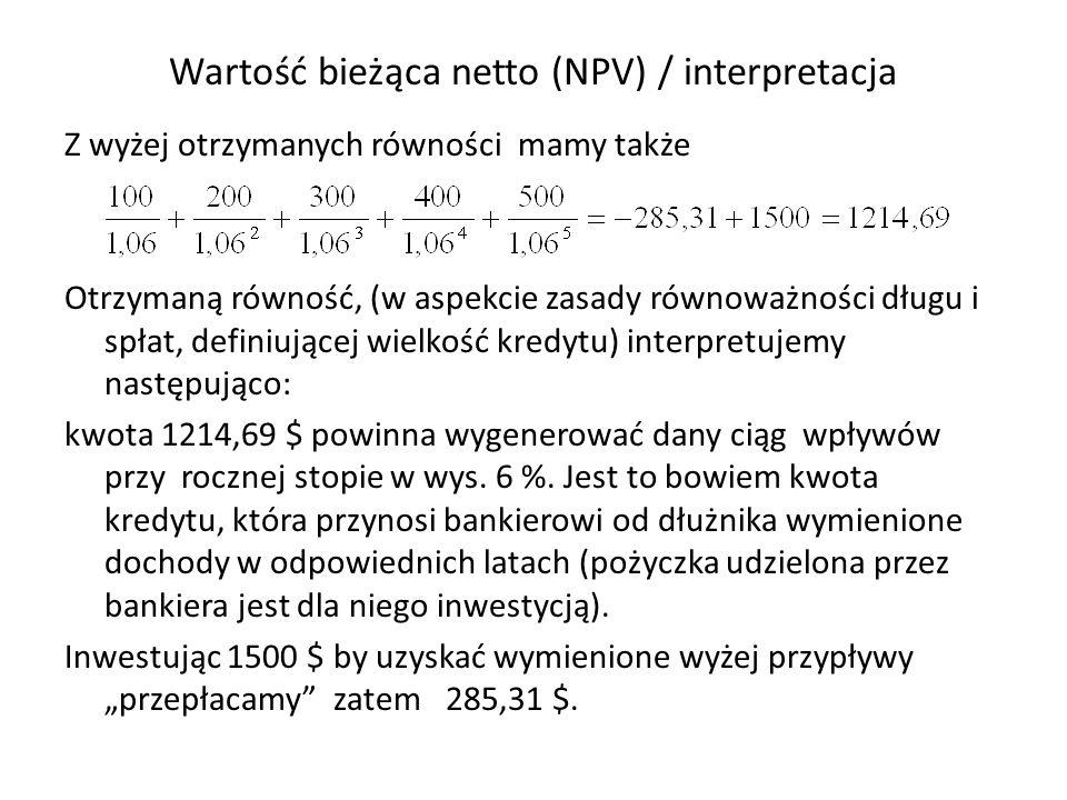 Wartość bieżąca netto (NPV) / interpretacja Z wyżej otrzymanych równości mamy także Otrzymaną równość, (w aspekcie zasady równoważności długu i spłat,