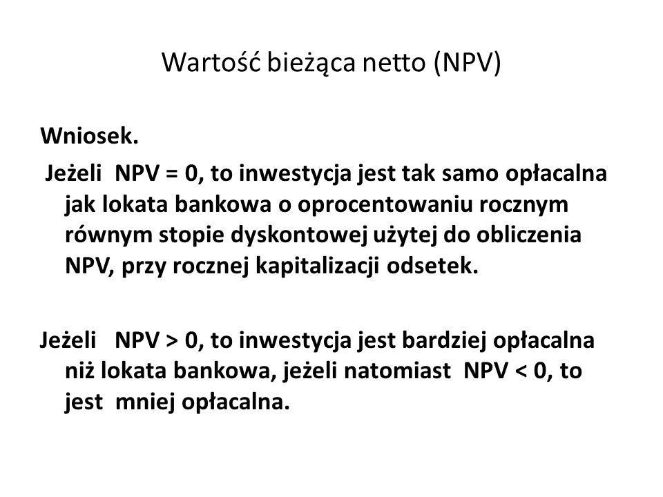 Wartość bieżąca netto (NPV) Wniosek. Jeżeli NPV = 0, to inwestycja jest tak samo opłacalna jak lokata bankowa o oprocentowaniu rocznym równym stopie d