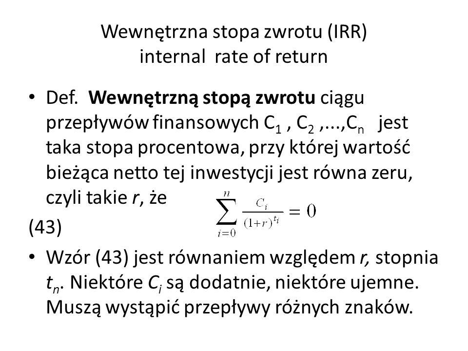 Wewnętrzna stopa zwrotu (IRR) internal rate of return Def. Wewnętrzną stopą zwrotu ciągu przepływów finansowych C 1, C 2,...,C n jest taka stopa proce
