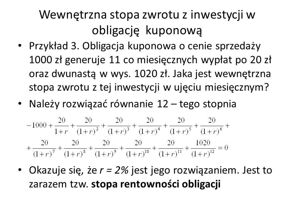 Wewnętrzna stopa zwrotu z inwestycji w obligację kuponową Przykład 3. Obligacja kuponowa o cenie sprzedaży 1000 zł generuje 11 co miesięcznych wypłat