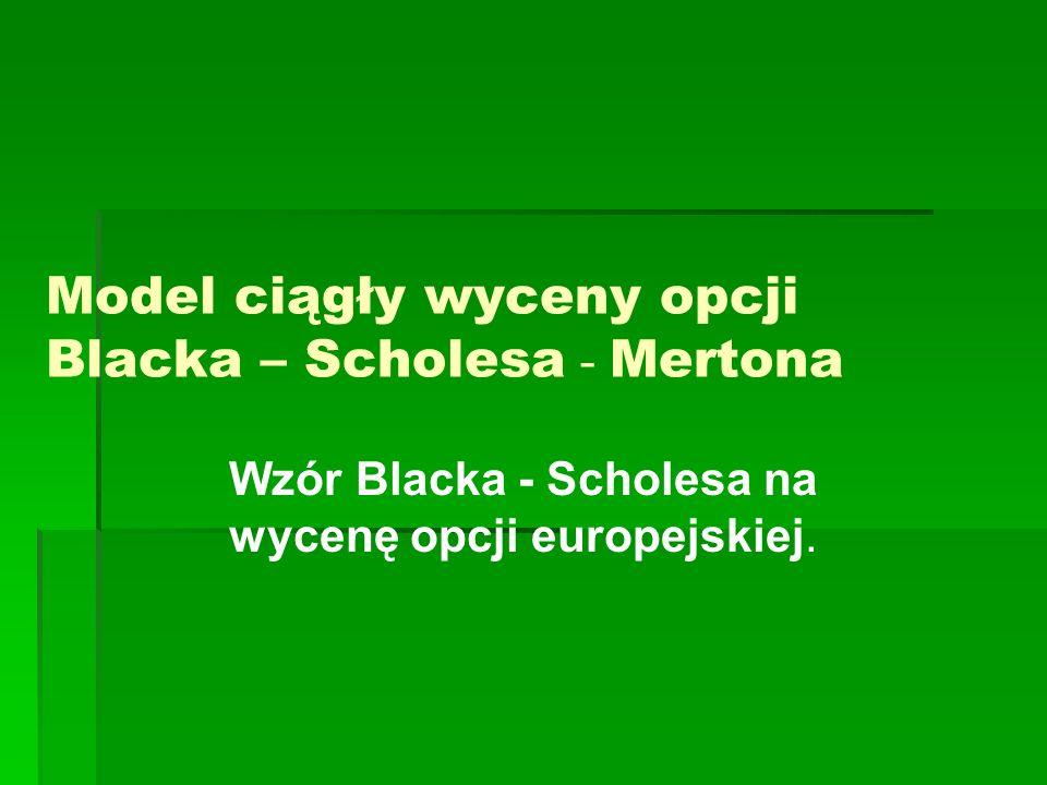 Model Blacka – Scholesa- Mertona Przełomowe prace z zakresu wyceny opcji: Fischer Black, Myron Scholes The pricing of Options and Corporate Liabilities, Journal of Political Economy (Mai/Juni 1973) Robert C.