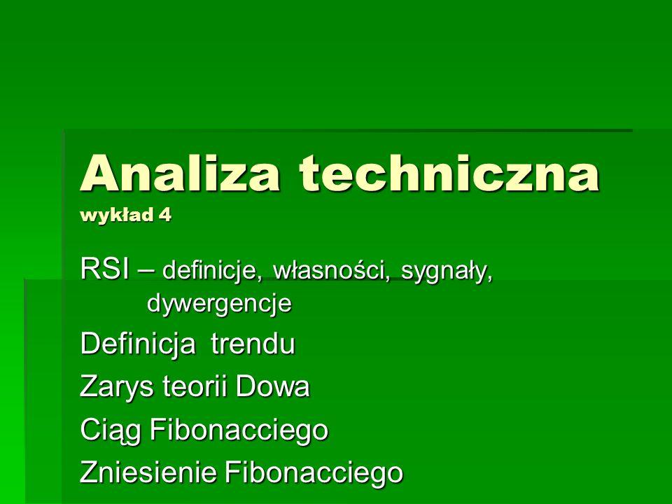 Analiza techniczna wykład 4 RSI – definicje, własności, sygnały, dywergencje Definicja trendu Zarys teorii Dowa Ciąg Fibonacciego Zniesienie Fibonacciego