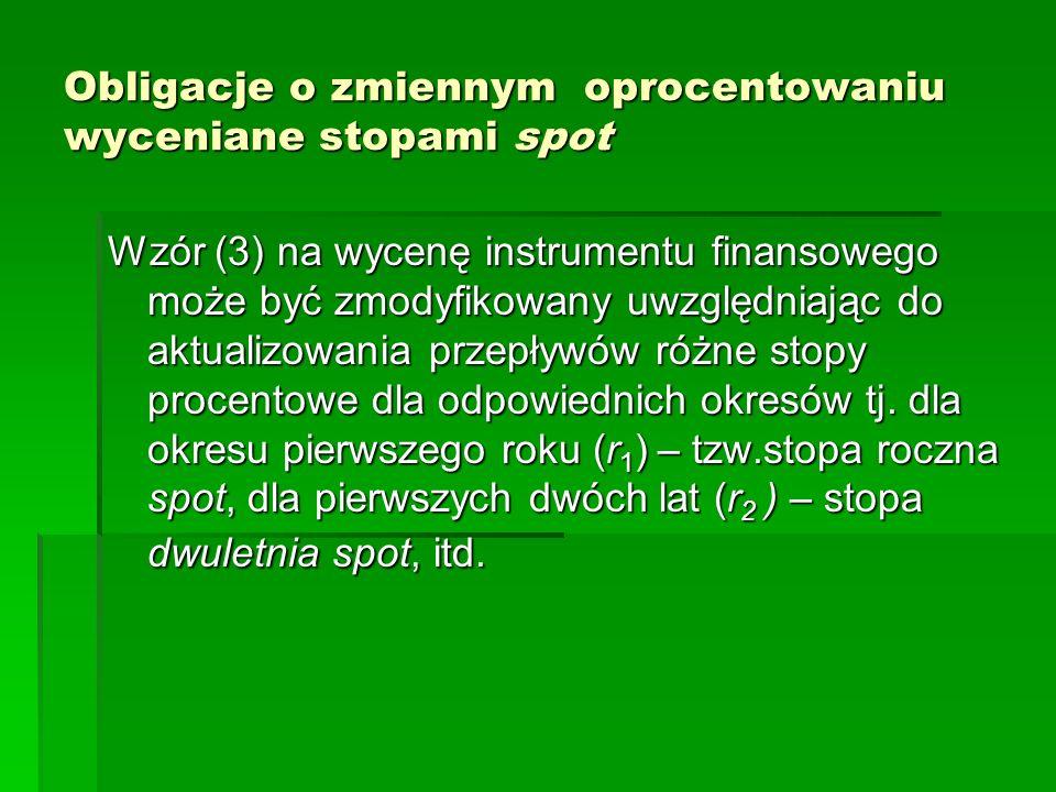 Obligacje o zmiennym oprocentowaniu wyceniane stopami spot Wzór (3) na wycenę instrumentu finansowego może być zmodyfikowany uwzględniając do aktualiz