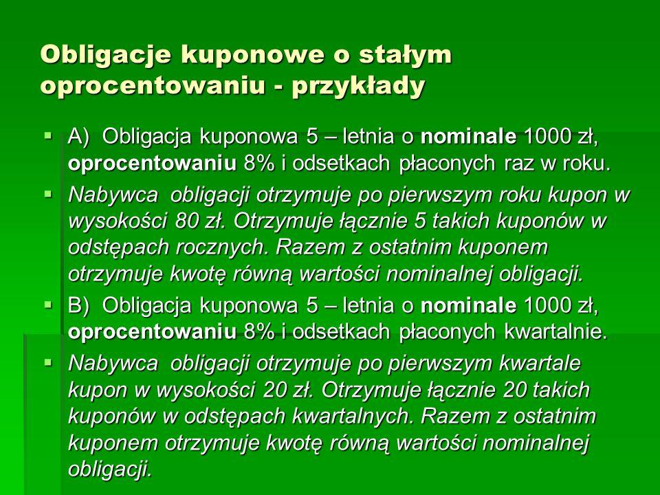 Obligacje kuponowe o stałym oprocentowaniu - przykłady A) Obligacja kuponowa 5 – letnia o nominale 1000 zł, oprocentowaniu 8% i odsetkach płaconych ra