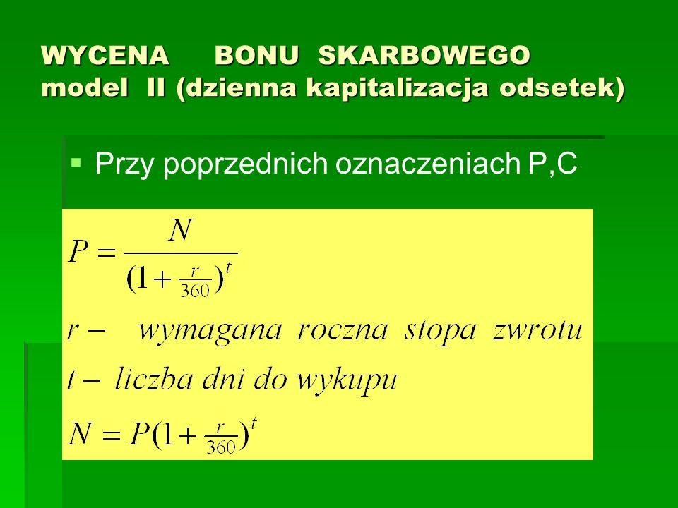 WYCENA BONU SKARBOWEGO model II (dzienna kapitalizacja odsetek) Przy poprzednich oznaczeniach P,C