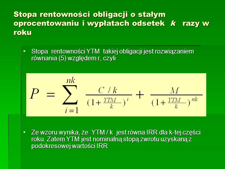 Stopa rentowności obligacji o stałym oprocentowaniu i wypłatach odsetek k razy w roku Stopa rentowności YTM takiej obligacji jest rozwiązaniem równani