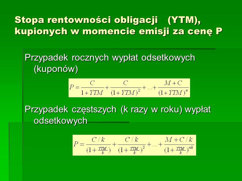 Stopa rentowności obligacji (YTM), kupionych w momencie emisji za cenę P Przypadek rocznych wypłat odsetkowych (kuponów) Przypadek częstszych (k razy