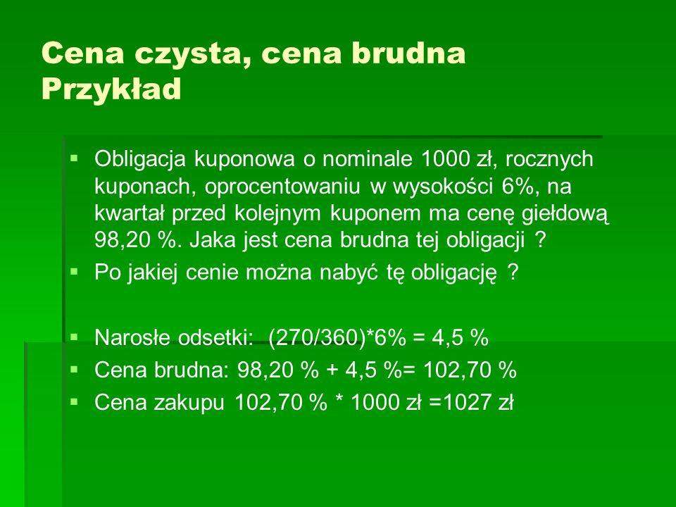 Cena czysta, cena brudna Przykład Obligacja kuponowa o nominale 1000 zł, rocznych kuponach, oprocentowaniu w wysokości 6%, na kwartał przed kolejnym k