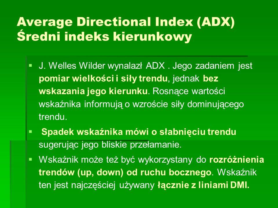 Average Directional Index (ADX) Średni indeks kierunkowy J. Welles Wilder wynalazł ADX. Jego zadaniem jest pomiar wielkości i siły trendu, jednak bez