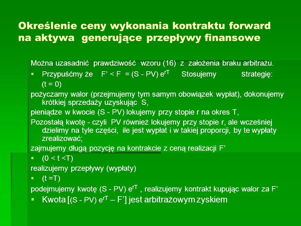 Określenie ceny wykonania kontraktu forward na aktywa generujące przepływy finansowe Można uzasadnić prawdziwość wzoru (16) z założenia braku arbitraż