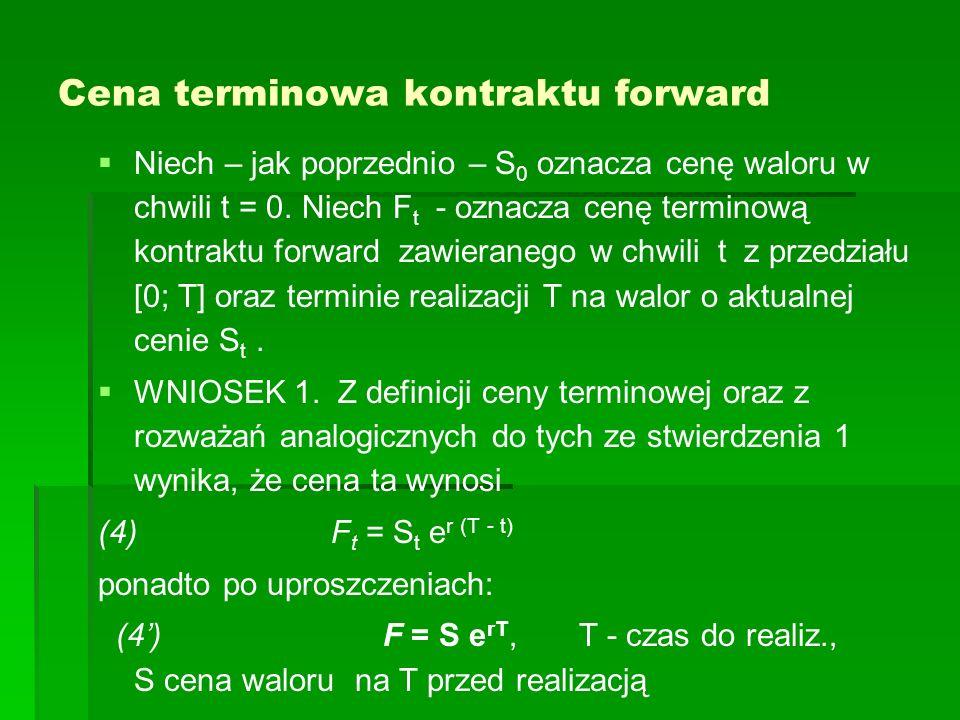 Cena wykonania kontraktu forward na akcje o znanej stopie dywidendy Można uzasadnić prawdziwość ostatniego wzoru z założenia braku arbitrażu Przypuśćmy że F < F = S e (r-q)T Strategia t=0: dokonujemy krótkiej sprzedaży e -qT akcji, kwotę Se -qT lokujemy przy stopie r zajmujemy długą pozycję na kontrakcie forward na 1 akcję z ceną F t=T: oddajemy zwiększoną liczbę akcji (dywidenda była inwestowana w akcje e -qT e qT =1 ), mianowicie jedną akcję Podejmujemy kwotę Se -qT e Tr Realizacja kontraktu – kupno akcji za F Arbitrażowy zysk (S e (r-q)T – F)