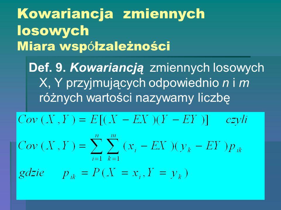 Kowariancja zmiennych losowych Miara wsp ó łzależności Def. 9. Kowariancją zmiennych losowych X, Y przyjmujących odpowiednio n i m różnych wartości na