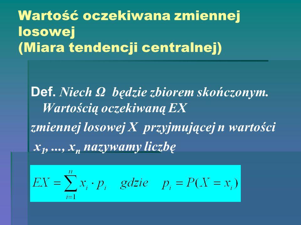 Wartość oczekiwana zmiennej losowej (Miara tendencji centralnej) Def. Niech Ω będzie zbiorem skończonym. Wartością oczekiwaną EX zmiennej losowej X pr