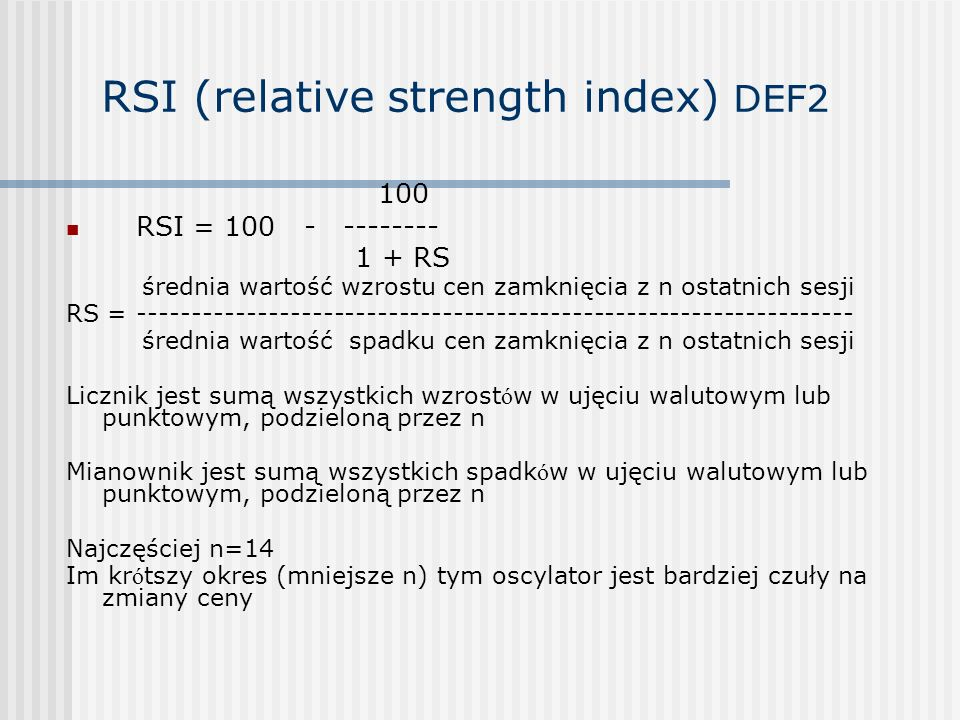 RSI (relative strength index) DEF2 100 RSI = 100 - -------- 1 + RS średnia wartość wzrostu cen zamknięcia z n ostatnich sesji RS = -------------------