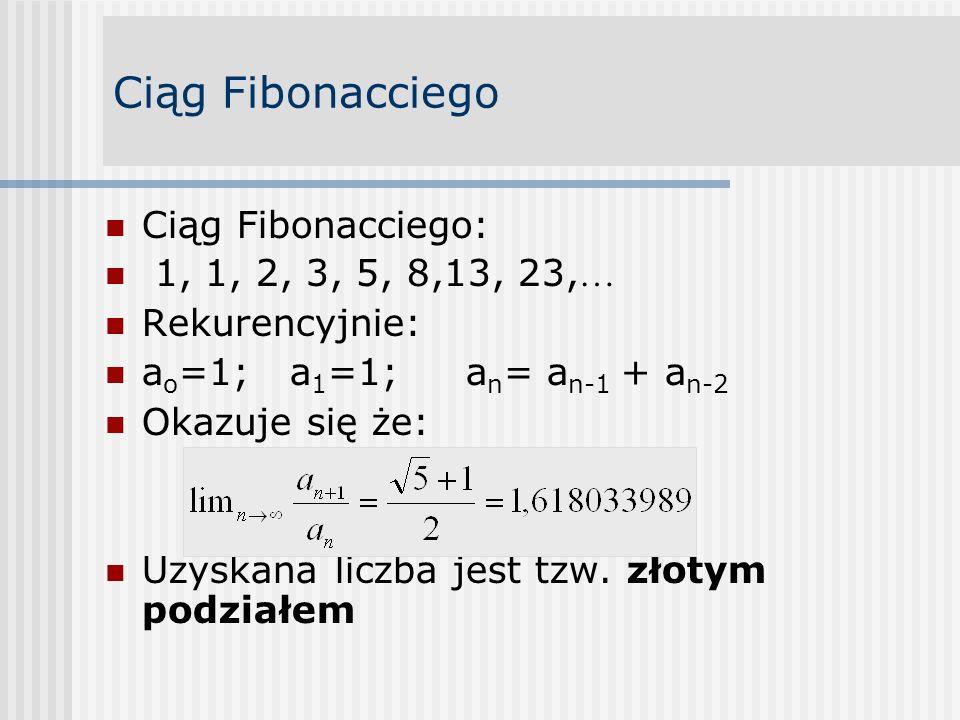 Ciąg Fibonacciego Ciąg Fibonacciego: 1, 1, 2, 3, 5, 8,13, 23, … Rekurencyjnie: a o =1; a 1 =1; a n = a n-1 + a n-2 Okazuje się że: Uzyskana liczba jes