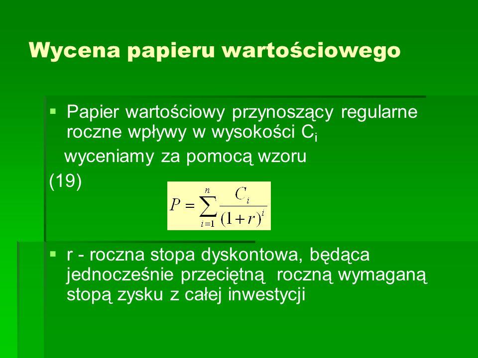 Wycena papieru wartościowego Papier wartościowy przynoszący regularne roczne wpływy w wysokości C i wyceniamy za pomocą wzoru (19) r - roczna stopa dy
