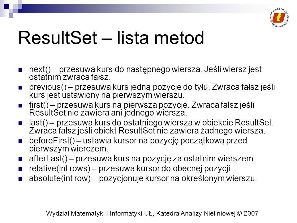 Wydział Matematyki i Informatyki UŁ, Katedra Analizy Nieliniowej © 2007 ResultSet – lista metod next() – przesuwa kurs do następnego wiersza.