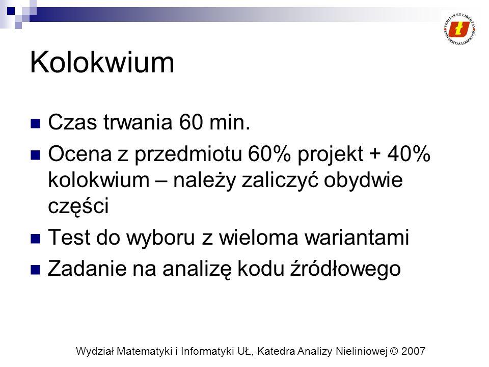 Wydział Matematyki i Informatyki UŁ, Katedra Analizy Nieliniowej © 2007 Kolokwium Czas trwania 60 min.