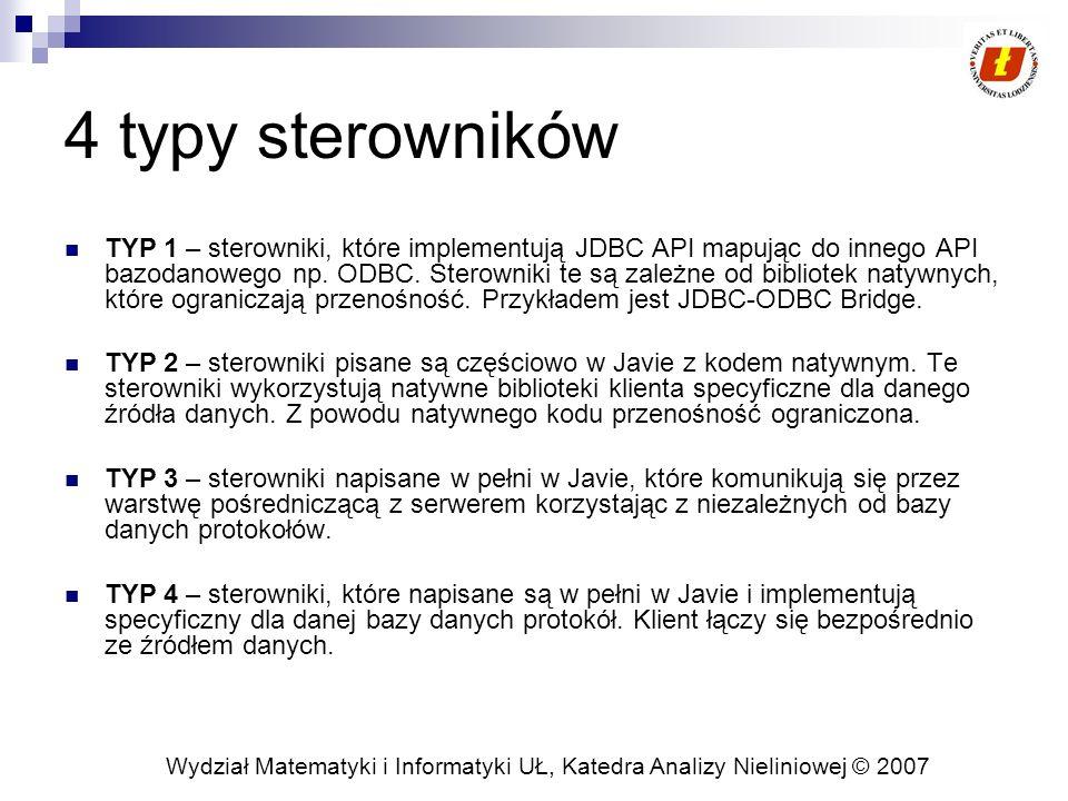 Wydział Matematyki i Informatyki UŁ, Katedra Analizy Nieliniowej © 2007 4 typy sterowników TYP 1 – sterowniki, które implementują JDBC API mapując do innego API bazodanowego np.