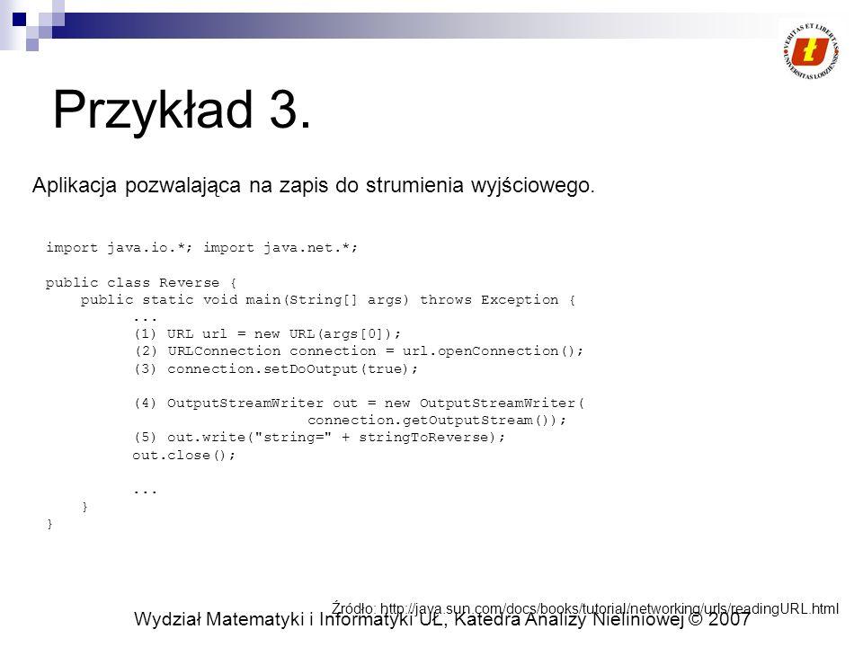 Wydział Matematyki i Informatyki UŁ, Katedra Analizy Nieliniowej © 2007 InetAddress Klasa reprezentuje 32 bitowy lub 128 bitowy adres IP na protokole transportowym UDP lub TCP Złożony jest z adresu IP oraz nazwy hosta Dwa typy adresów: multicast i unicast Metody: (static) getLocalHost() – zwraca obiekt klasy InetAddres opisujący lokalny komputer String getHostAddress() – zwraca adres w postaci XXX.XXX.XXX.XXX String getHostName() – zwraca adres w postaci maszyna.domena1.domena2 … Metody pomocnicze postaci: is???(), np.