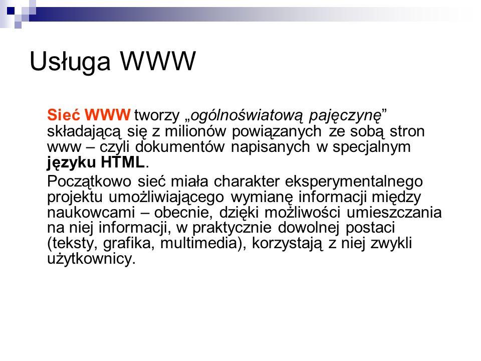 Usługa WWW Sieć WWW tworzy ogólnoświatową pajęczynę składającą się z milionów powiązanych ze sobą stron www – czyli dokumentów napisanych w specjalnym