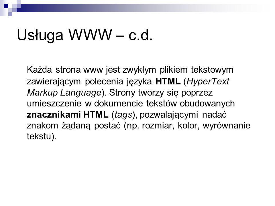 Usługa WWW – c.d. Każda strona www jest zwykłym plikiem tekstowym zawierającym polecenia języka HTML (HyperText Markup Language). Strony tworzy się po