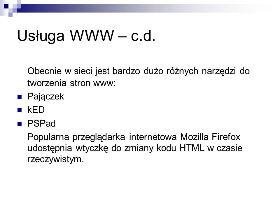 Usługa WWW – c.d. Obecnie w sieci jest bardzo dużo różnych narzędzi do tworzenia stron www: Pajączek kED PSPad Popularna przeglądarka internetowa Mozi