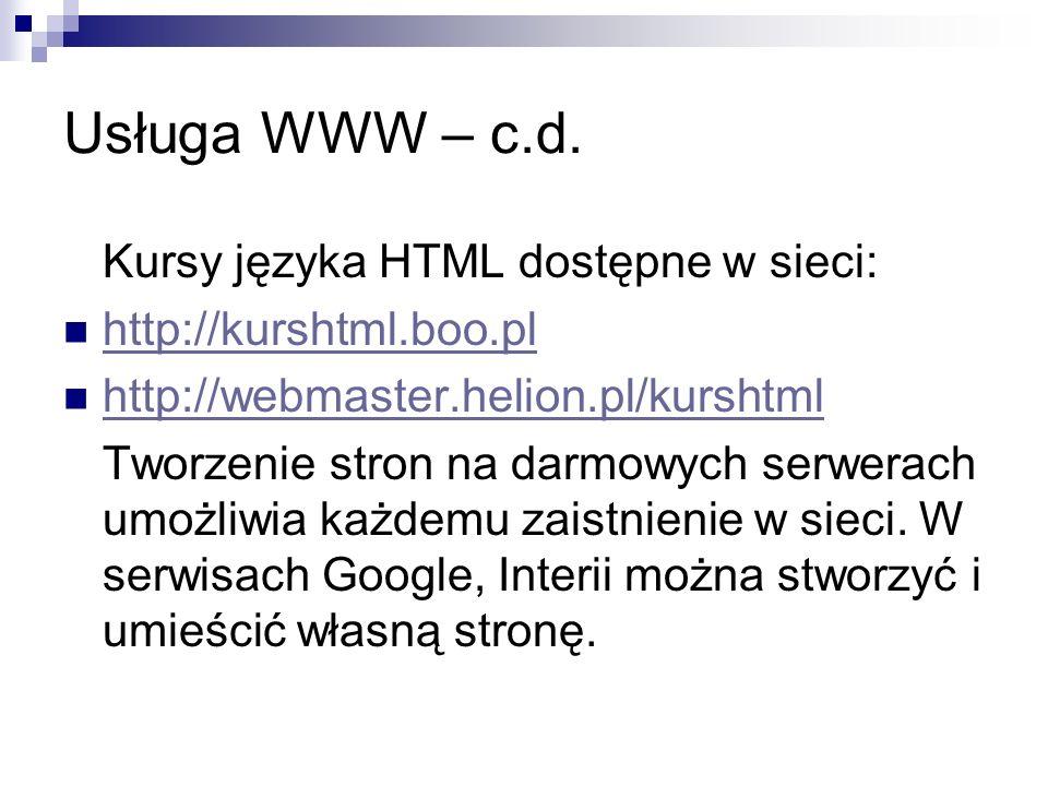 Usługa WWW – c.d. Kursy języka HTML dostępne w sieci: http://kurshtml.boo.pl http://webmaster.helion.pl/kurshtml Tworzenie stron na darmowych serwerac