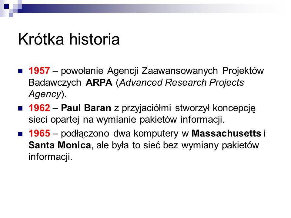 Krótka historia 1957 – powołanie Agencji Zaawansowanych Projektów Badawczych ARPA (Advanced Research Projects Agency). 1962 – Paul Baran z przyjaciółm