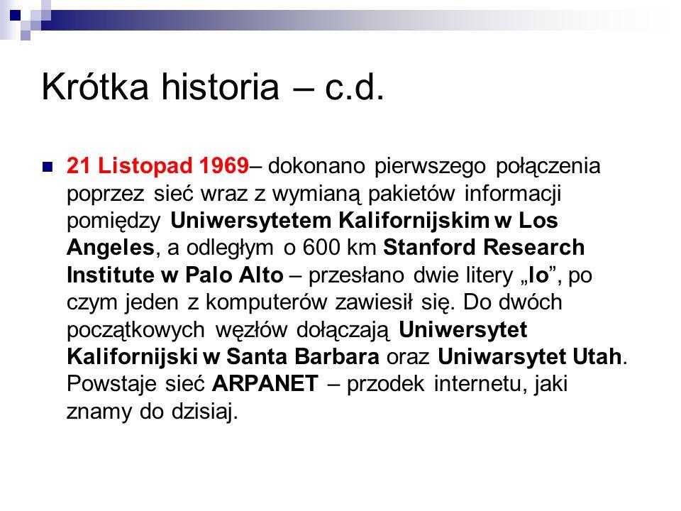 Krótka historia – c.d. 21 Listopad 1969– dokonano pierwszego połączenia poprzez sieć wraz z wymianą pakietów informacji pomiędzy Uniwersytetem Kalifor