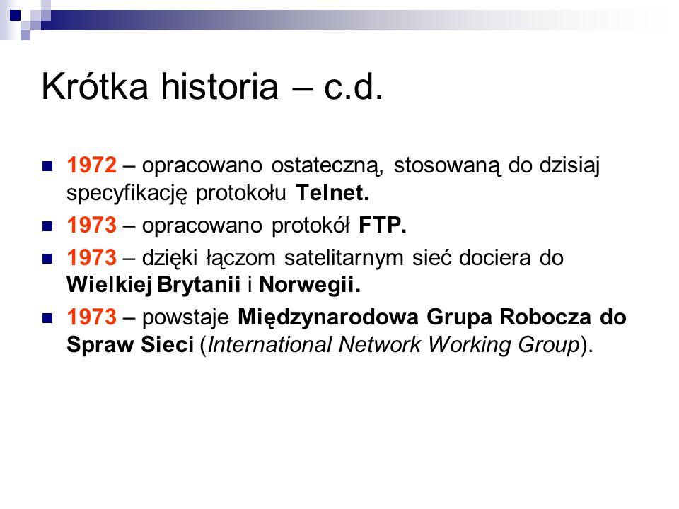 Krótka historia – c.d. 1972 – opracowano ostateczną, stosowaną do dzisiaj specyfikację protokołu Telnet. 1973 – opracowano protokół FTP. 1973 – dzięki