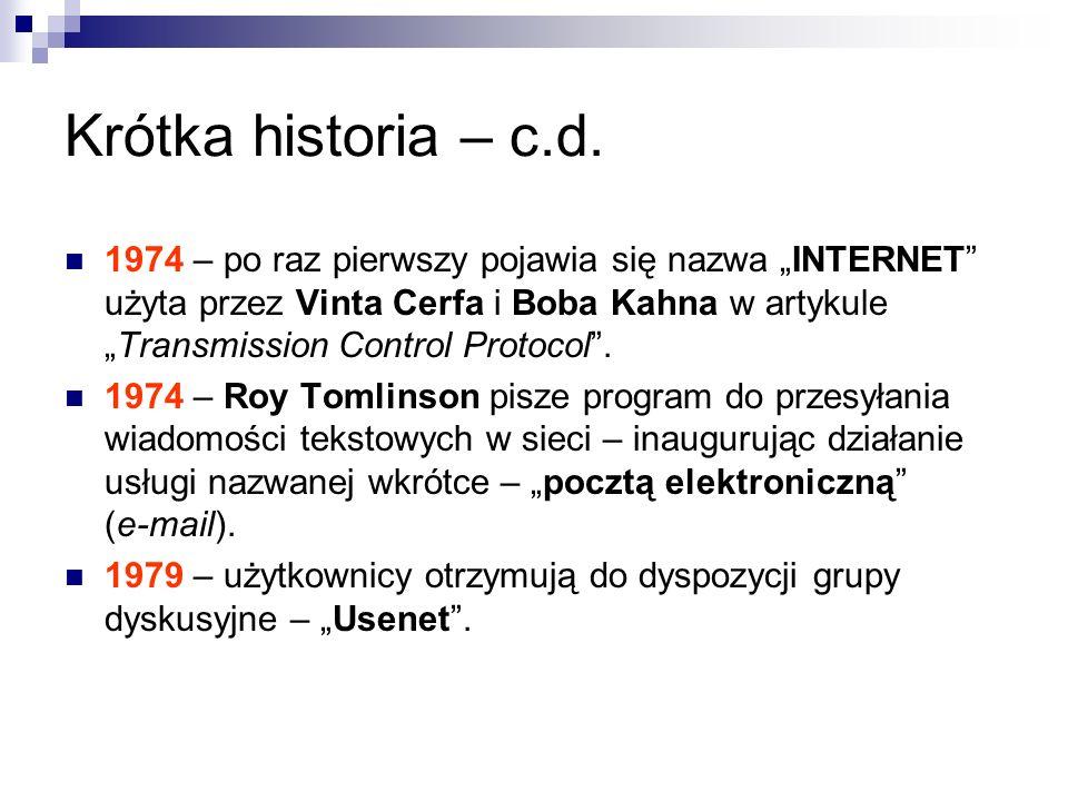 Krótka historia – c.d. 1974 – po raz pierwszy pojawia się nazwa INTERNET użyta przez Vinta Cerfa i Boba Kahna w artykuleTransmission Control Protocol.