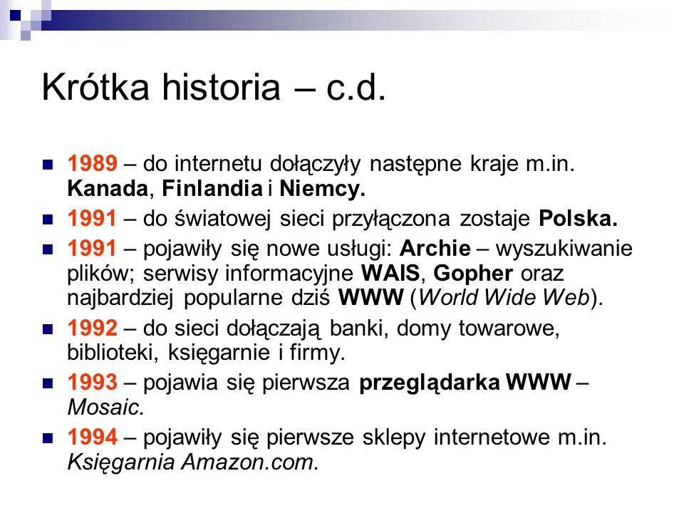 Krótka historia – c.d. 1989 – do internetu dołączyły następne kraje m.in. Kanada, Finlandia i Niemcy. 1991 – do światowej sieci przyłączona zostaje Po