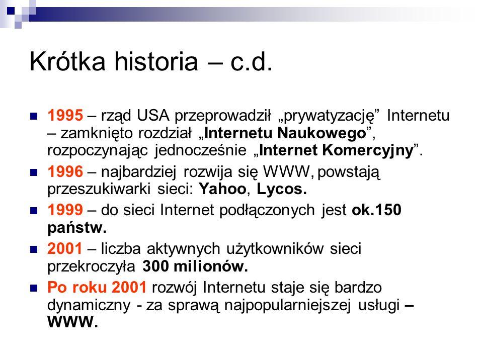 Krótka historia – c.d. 1995 – rząd USA przeprowadził prywatyzację Internetu – zamknięto rozdział Internetu Naukowego, rozpoczynając jednocześnie Inter