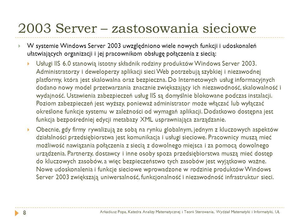 2003 Server – zastosowania sieciowe Arkadiusz Popa, Katedra Analizy Matematycznej i Teorii Sterowania, Wydział Matematyki i Informatyki, UŁ 8 W system