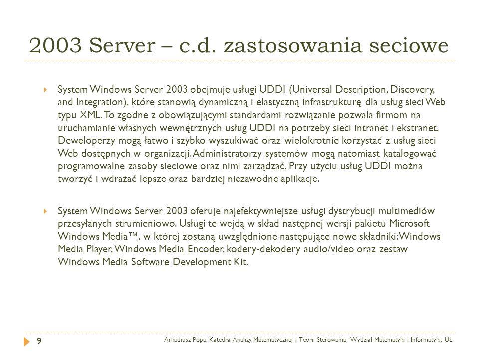 2003 Server – c.d. zastosowania seciowe Arkadiusz Popa, Katedra Analizy Matematycznej i Teorii Sterowania, Wydział Matematyki i Informatyki, UŁ 9 Syst