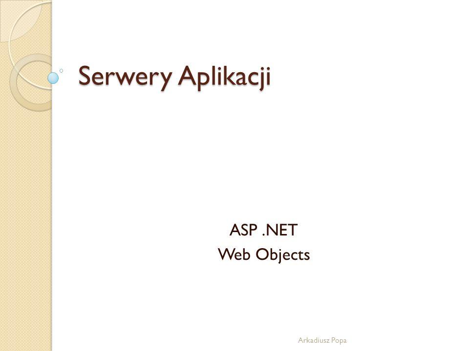 Serwery Aplikacji ASP.NET Web Objects Arkadiusz Popa